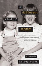 A Different Kind of Same: A Memoir by Kelley Clink