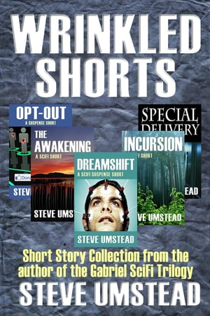 Wrinkled Shorts: Short Story Collection from the author of the Gabriel SciFi Trilogy by Steve Umstead
