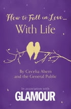 How to Fall in Love... With Life by Cecelia Ahern