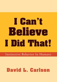 I Can't Believe I Did That!: Instinctive Behavior In Humans