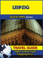 Leipzig Travel Guide (Quick Trips Series): Sights, Culture, Food, Shopping & Fun by Denise Khan
