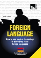 FOREIGN LANGUAGES - How to use modern technology to effectively learn foreign languages: Special edition for students of Armenian language by Andrey Taranov