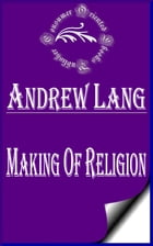 Making of Religion (Annotated) by Andrew Lang