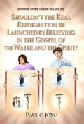 9788928220458 - Paul C. Jong: Sermons on the Gospel of Luke ( III ) - Shouldn't the Real Reformation be Launched by Believing in the Gospel of the Water and the Spirit? - 도 서
