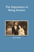 The Importance of Being Earnest: A Trivial Comedy for Serious People by Oscar Wilde