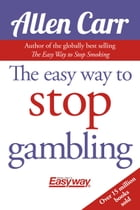 The Easy Way to Stop Gambling: Take control of your life by Allen Carr