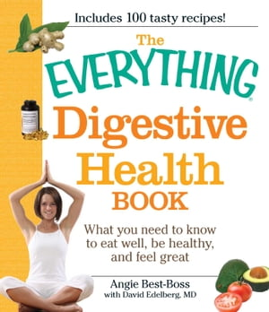 The Everything Digestive Health Book What you need to know to eat well, be healthy, and feel great