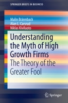 Understanding the Myth of High Growth Firms: The Theory of the Greater Fool