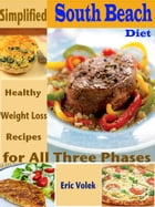 Simplified South Beach Diet: Healthy Weight Loss Recipes for All Three Phases by Eric Volek