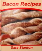 Bacon Recipes: The Step-by-Step Guide to Expert Scallop Bacon Recipes, Bacon Dinner Recipes, Easy Bacon Recipes, Be by Sara Stanton
