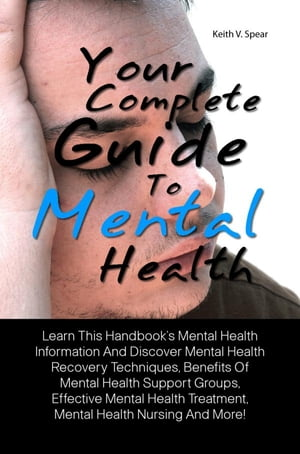 Your Complete Guide To Mental Health Learn This Handbook?s Mental Health Information And Discover Mental Health Recovery Techniques,  Benefits Of Menta