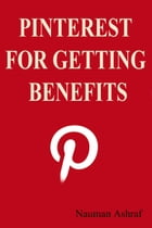 Pinterest for getting benefits: Guide about making money with pinterest by Nauman Ashraf