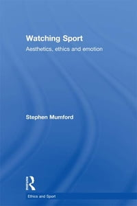 Watching Sport: Aesthetics, Ethics and Emotion