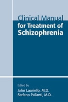 Clinical Manual for Treatment of Schizophrenia by John Lauriello