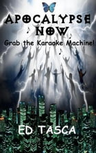 Apocalypse Now ...Grab The Karaoke Machine! by Ed Tasca