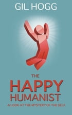 The Happy Humanist by Gil Hogg