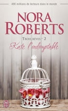 Trois rêves (Tome 2) - Kate l'indomptable by Nora Roberts