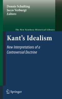 Kant's Idealism: New Interpretations of a Controversial Doctrine