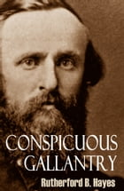 Conspicuous Gallantry: Civil War Diary and Letters of Rutherford B. Hayes (Abridged) by Rutherford B. Hayes