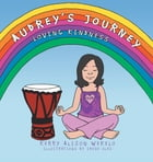Audrey's Journey: Loving Kindness by Kerry Alison Wekelo
