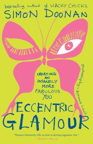 Eccentric Glamour Creating an Insanely More Fabulous You