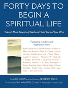 Forty Days to Begin a Spiritual Life: Today's Most Inspiring Teachers Help You on Your Way by Maura Shaw