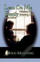 Lean On Me Gently: Helping the Grieving Child