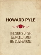 The Story of Sir Launcelot and His Companions by Howard Pyle