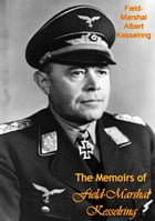 The Memoirs of Field-Marshal Kesselring by Field-Marshal Albert Kesselring