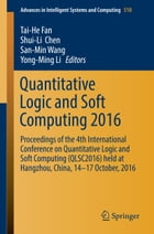 Quantitative Logic and Soft Computing 2016: Proceedings of the 4th International Conference on Quantitative Logic and Soft Computing (QLSC2016)  by Tai-He Fan
