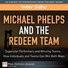 Michael Phelps and the Redeem Team: Superstar Performers and Winning Teams...How Individuals and Teams Can Win Both Ways by Inder Sidhu