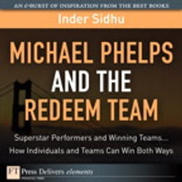 Book Michael Phelps and the Redeem Team: Superstar Performers and Winning Teams...How Individuals and… by Inder Sidhu