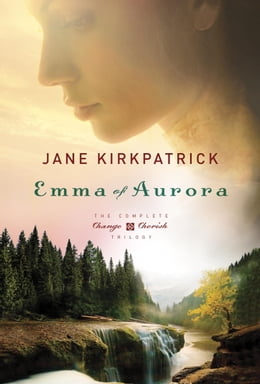 Book Emma of Aurora: The Complete Change and Cherish Trilogy: A Clearing in the Wild, A Tendering in the… by Jane Kirkpatrick