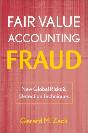 Fair Value Accounting Fraud New Global Risks and Detection Techniques