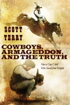 Cowboys, Armageddon, and The Truth: How a Gay Child Was Saved from Religion by Scott Terry