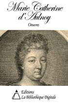 Oeuvres de Marie Catherine d'Aulnoy by Marie Catherine d'Aulnoy