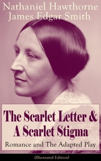 The Scarlet Letter & A Scarlet Stigma: Romance and The Adapted Play (Illustrated Edition): A…