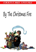 By The Christmas Fire [Christmas Summary Classics] by Samuel McChord Crothers