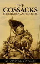 The Cossacks: Their History and Country by William Penn Cresson