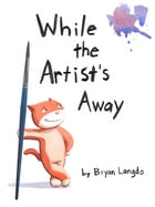 While The Artist's Away by Bryan Langdo