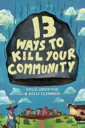 13 Ways to Kill Your Community de Doug Griffiths