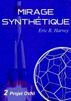 Projet OVNI: Mirage synthétique tome 2 by Eric R. Harvey