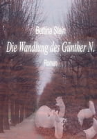 Die Wandlung des Günther N. by Bettina Stein