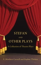 Stefan and other plays: A Collection of Theatre Plays by F. Matthew Caswell