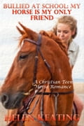 Bullied At School: My Horse Is My Only Friend (A Christian Teen Horse Romance) 2e1cc2fb-b57e-430f-ac5a-43712ba31165