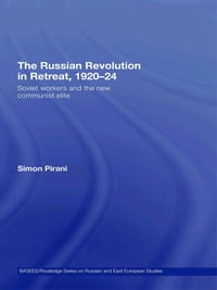 The Russian Revolution in Retreat, 1920–24: Soviet Workers and the New Communist Elite