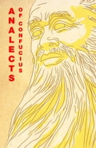 The Analects of Confucius by - Confucius