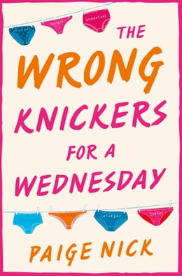 Book Wrong Knickers for a Wednesday: A funny novel about learning to love yourself by Paige Nick