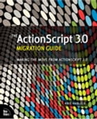 The ActionScript 3.0 Migration Guide: Making the Move from ActionScript 2.0 by Kris Hadlock