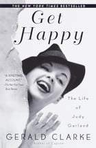 Get Happy: The Life of Judy Garland by Gerald Clarke